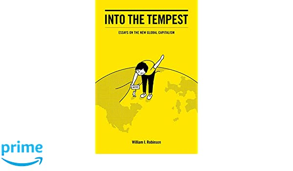 Into The Tempest Essays On The New Global Capitalism William I  Into The Tempest Essays On The New Global Capitalism William I Robinson   Amazoncom Books