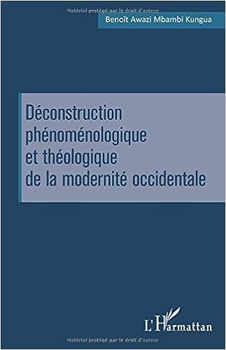 3894f8d50ca787 Ebooks télécharger kindle gratuitement Déconstruction phénoménologique et  théologique de la modernité occidentale by Benoît Awazi Mbambi Kungua PDF  CHM ...