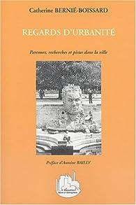 Regards d'urbanité : Parcours, recherches et pistes dans la ville par Catherine Bernié-Boissard