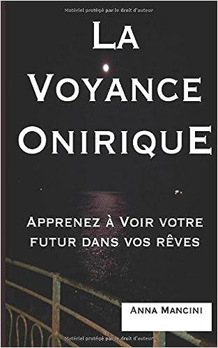 Livres téléchargement gratuit torrent La Voyance Onirique, Apprenez ... 489b8bbe7885