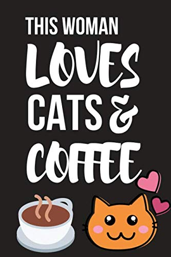 """This Woman Loves Cats & Coffee: Funny Birthday Cat & Coffee Gifts ~ Small Lined Notebook / Diary to Write in (6"""" X 9"""")"""