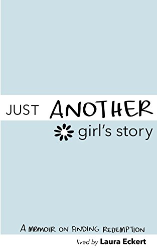 Just Another Girl's Story: An Inspirational Teen Autobiography about Abortion, Addiction Recovery and Finding Redemption by [Eckert, Laura]