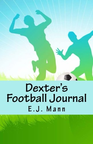 Download Dexter's Football Journal: (Children's Football Book for ages 8-12) pdf epub