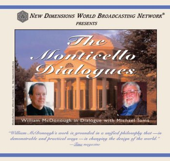 The Monticello Dialogues: William McDonough in Conversation with Michael Toms