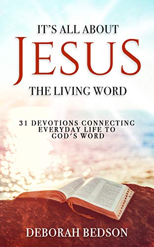 IT'S ALL ABOUT JESUS THE LIVING WORD: 31 DEVOTIONALS CONNECTING EVERYDAY LIFE TO GOD'S WORD (Free Kindle Books About Jesus)
