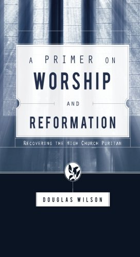 A Primer on Worship and Reformation: Recovering the High Church Puritan PDF