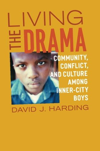 Living the Drama: Community, Conflict, and Culture among Inner-City Boys [David J. Harding] (Tapa Blanda)
