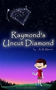 Children's Book: Raymond's Uncut Diamond: (Children's Picture Book On Self Esteem and Self Confidence) (Self Esteem Books for Kids 2)