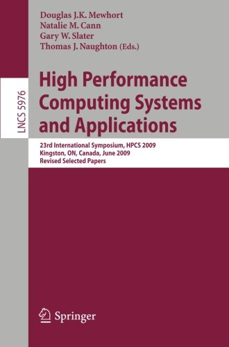 High Performance Computing Systems and Applications: 23rd International Symposium, HPCS 2009, Kingston, Ontario, Canada, June 14-17, 2009, Revised Selected Papers (Lecture Notes in Computer Science) ()