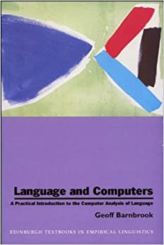 Book Language and Computers: A Practical Introduction to the Computer Analysis of Language (Edinburgh Textbooks in Empirical Linguistics EUP)