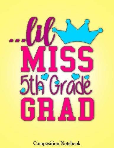 Lil Miss 5th Grade Grad: Cute Princess Elementary School Graduation Gift For Girls Notebook (Composition Book Journal) (8.5 x 11 -
