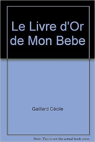 Le Livre D Or De Mon Bebe 9782748022445 Amazon Com Books