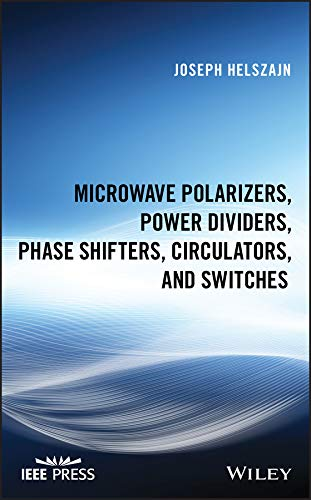 Microwave Polarizers, Power Dividers, Phase Shifters, Circulators, and Switches (Wiley - IEEE)