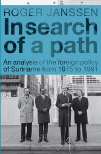 Download In Search of a Path: An Analysis of the Foreign Policy of Suriname from 1975 to 1991 (Caribbean Series, No. 27) pdf