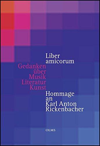 Liber amicorum - Gedanken über Musik, Literatur, Kunst: Hommage an Karl Anton Rickenbacher. Mit Beiträgen von Peter Gülke, András Schiff, Pierre Jeannerod, Karl Ludwig Schweisfurth u. v. m.