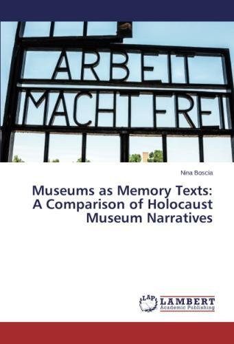 Download Museums as Memory Texts: A Comparison of Holocaust Museum Narratives pdf