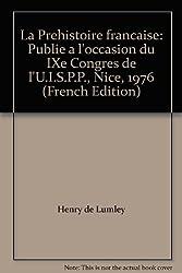 La Prehistoire francaise: Publie a l'occasion du IXe Congres de l'U.I.S.P.P., Nice, 1976 (French Edition)