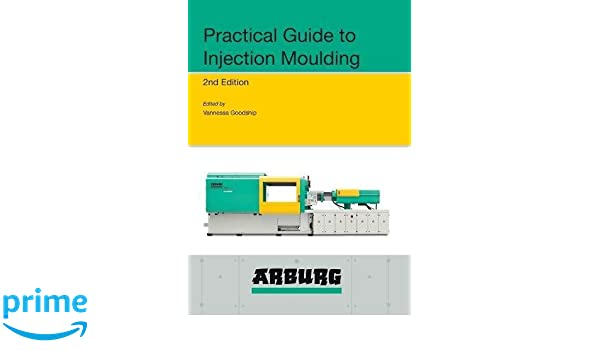 arburg practical guide to injection moulding 2nd edition vannessa rh amazon com Injection Molding Products Injection Molding Process Problems