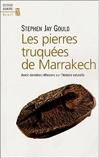 Les Pierres truquées de Marrakech : Avant-dernières réflexions sur l'histoire naturelle par Stephen Jay Gould