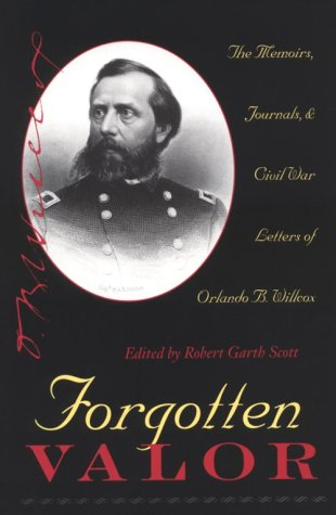 Forgotten Valor: The Memoirs, Journals, & Civil War Letters of Orlando B. Willcox (B Orlando)