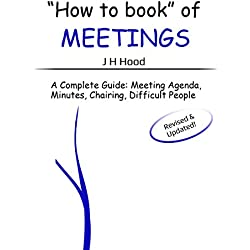 """How to"" Book of Meetings: Conducting Effective Meetings Learn How to Write Minutes for Meetings Using Samples: Meeting Agenda, Meeting Minutes, Chairing ... Books 1): Second Edition (""How to"" Books)"
