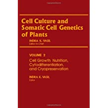 Cell Culture and Somatic Cell Genetics of Plants: Cell Growth, Nutrition, Cytodifferentiation, and Cryopreservation