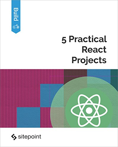 5 Practical React Projects by [Ghosh, Nirmalya, Wanyoike, Michael, Prince, Dan, Ray, Andrew, Pitt, Christopher]