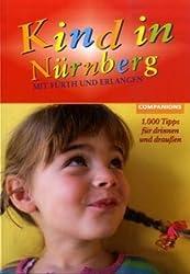 Kind in Nürnberg. Mit Fürth und Erlangen. 1000 Tipps für drinnen und draussen