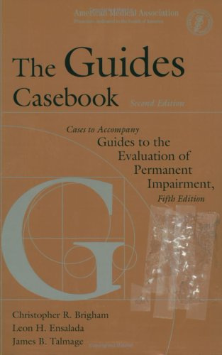 The Guides Casebook: Cases to Accompany Guides to the Evaluation of Permanent Impairment, Fifth Edition