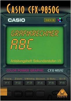 Book Grafikrechner ABC. CASIO CFX-9850G. Anleitungsheft Sekundarstufe I/II.