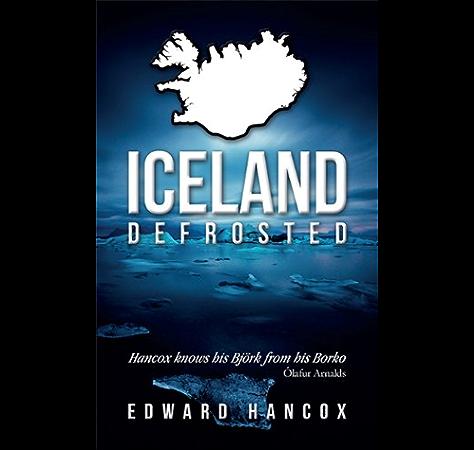 Amazon Com Iceland Defrosted Ebook Hancox Edward Kindle Store