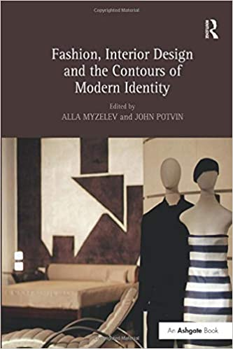 Fashion Interior Design And The Contours Of Modern Identity Myzelev Alla Potvin John 9781138250291 Amazon Com Books