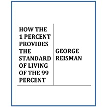 HOW THE 1 PERCENT PROVIDES THE STANDARD OF LIVING OF THE 99 PERCENT