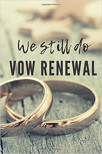 We Still Do Vow Renewal Keepsake Journal To Write Your Renewal Vows Johnson Valarie 9781074584283 Amazon Com Books