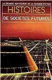 La Grande Anthologie de la Science-Fiction - Histoires de sociétés futures de Jacques Goimard (Préface),Anthologie ,Manchu (Illustrations) ( 31 janvier 1996 )