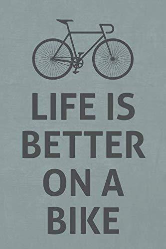Life is better on a bike: Notizbuch, Journal oder Tagebuch für Rennradfahrer und Fahrradfans