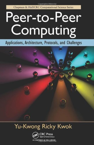 Download Peer-to-Peer Computing: Applications, Architecture, Protocols, and Challenges (Chapman & Hall/CRC Computational Science) Pdf