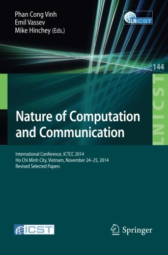 Nature of Computation and Communication: International Conference, ICTCC 2014, Ho Chi Minh City, Vietnam, November 24-25, 2014, Revised Selected ... and Telecommunications Engineering) by Springer