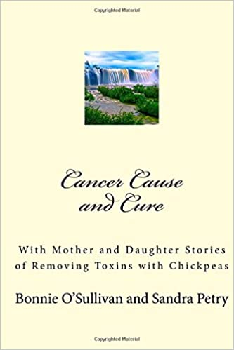 Cancer Cause and Cure: With Mother and Daughter Stories of Removing