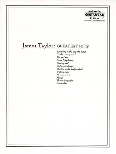 James Taylor: Greatest Hits- Complete Solos, Authentic Guitar-Tab Edition ()
