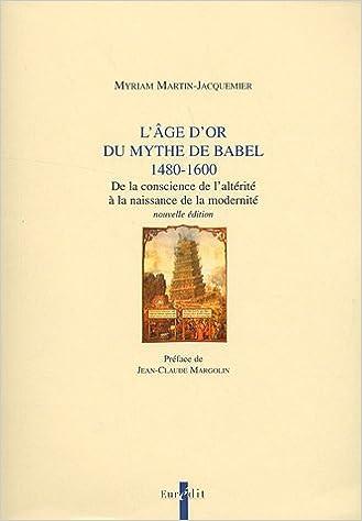 Téléchargement L'âge d'or du mythe de Babel 1480-1600 : De la conscience de l'altérité à la naissance de la modernité epub, pdf