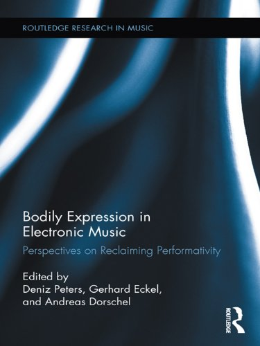 Download Bodily Expression in Electronic Music: Perspectives on Reclaiming Performativity (Routledge Research in Music) Pdf