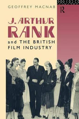 J. Arthur Rank and the British Film Industry (Cinema and Society)