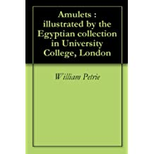 Amulets : illustrated by the Egyptian collection in University College, London