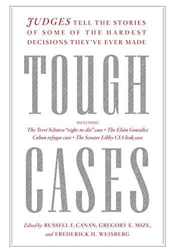 (Tough Cases: Judges Tell the Stories of Some of the Hardest Decisions They've Ever Made)