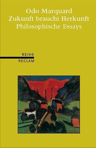 Zukunft braucht Herkunft: Philosophische Essays. (Reihe Reclam)