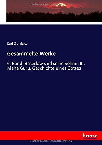 Gesammelte Werke: 6. Band. Basedow und seine Söhne. II.: Maha Guru, Geschichte eines Gottes (German Edition) ebook