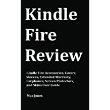 Kindle Fire Review: Kindle Fire Accessories, Covers, Sleeves, Extended Warranty, Earphones, Screen Protectors, and Skins User Guide