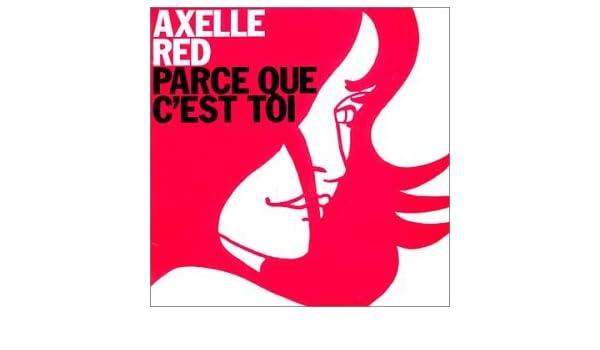 RED AXELLE CEST PARCE TÉLÉCHARGER TOI QUE