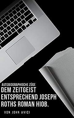 Dem Zeitgeist entsprechend Joseph Roths Roman Hiob.: Autobiographische Züge (German Edition)